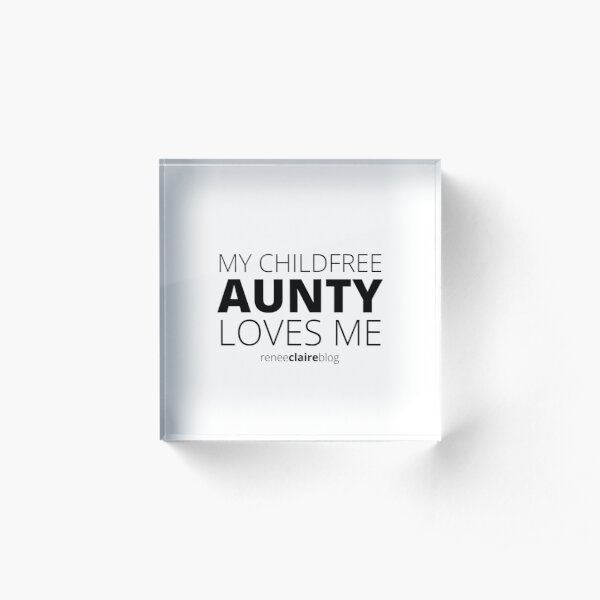 My Childfree Aunty Loves Me Acrylic Block
