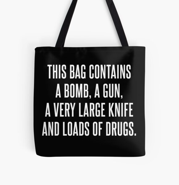 This bag contains a bomb, a gun, a very large knife and loads of drugs All Over Print Tote Bag