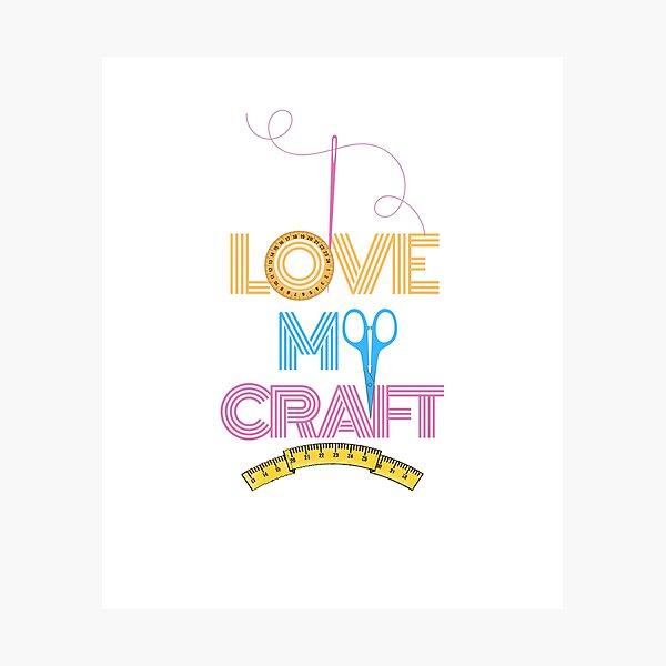 I Love My Craft Photographic Print