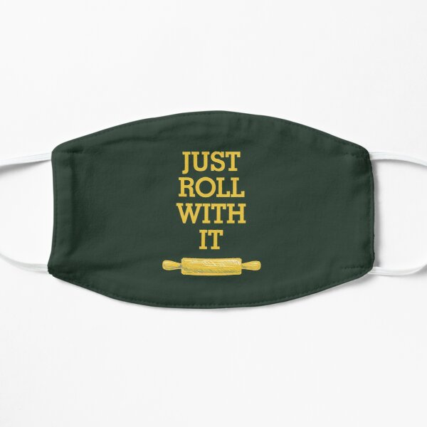 Just Roll With It - Go With The Flow Life Saying Flat Mask