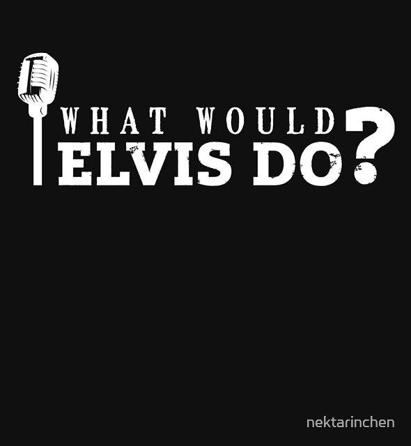 Was würde Elvis tun? von nektarinchen