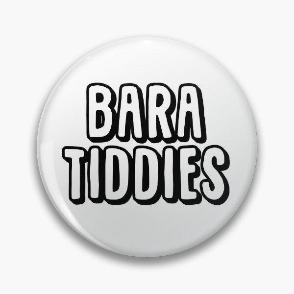 Bara Tiddies Pin