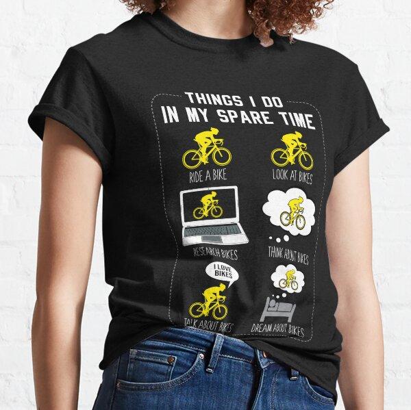 6 choses que je fais pendant mon temps libre à vélo T-shirt classique