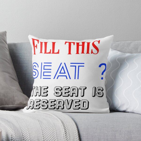Fill this seat? The seat is reserved Throw Pillow