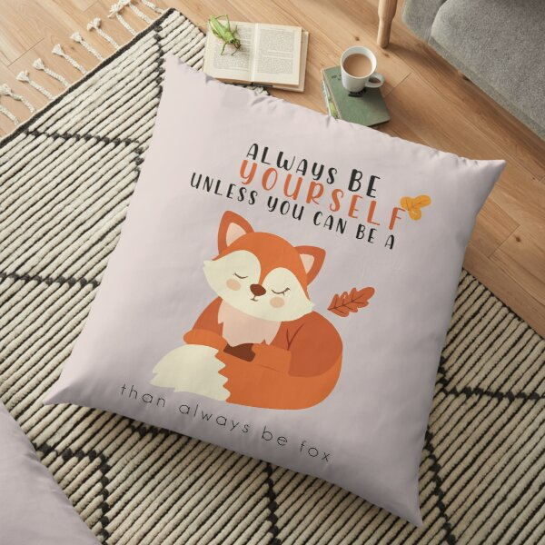 Always Be Yourself Unless You Can Be A Fox Funny Fox  animal lovers gift Education shirt Floor Pillow