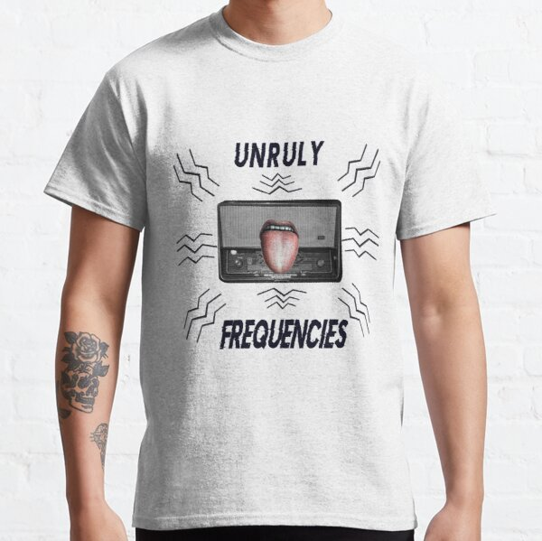 """Unruly Frequencies"" Classic T-Shirt"