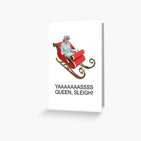 YAAAAASS QUEEN, SLEIGH! Greeting Card