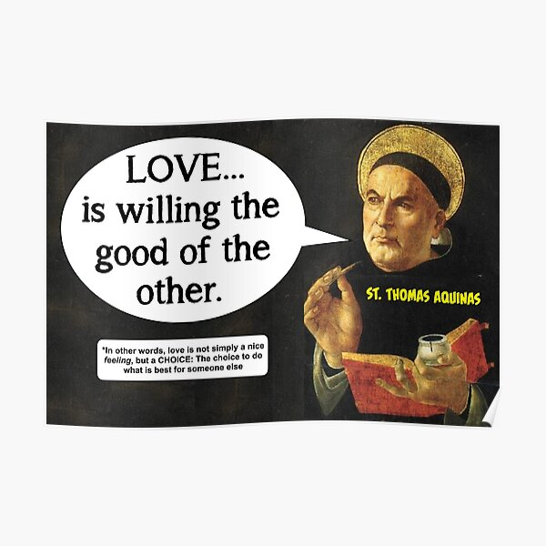 The True Definition of Love - Thomas Aquinas Poster