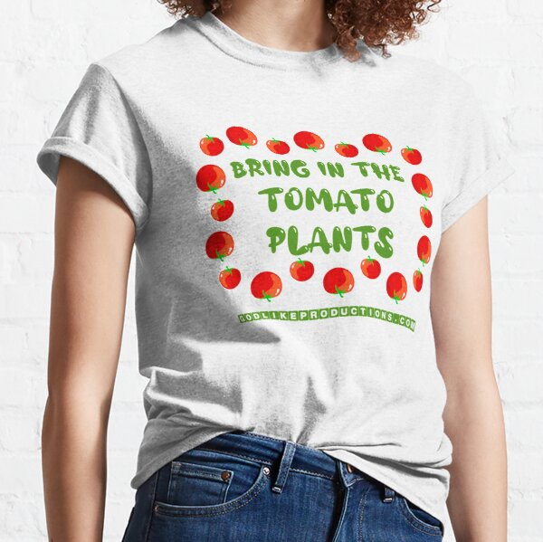 Bring In The Tomato Plants Classic T-Shirt