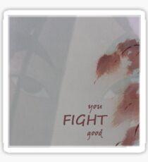 You Fight Good Sticker