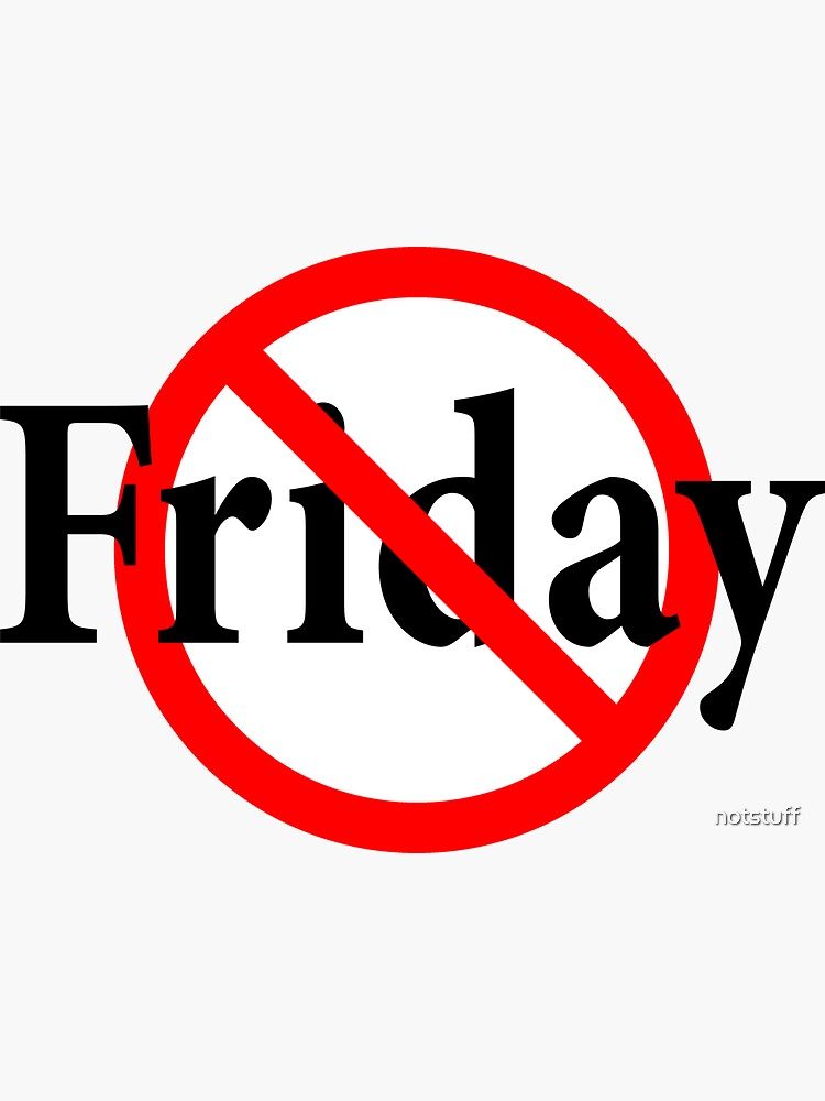Not Friday - Not the end of the week -Not the Weekend - friyay by notstuff
