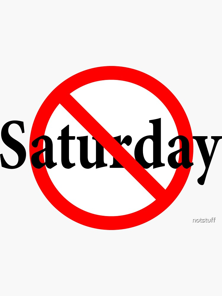 Not Saturday - Weekend Day - Fun Day - Day of Saturn - satyay by notstuff