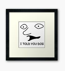 sweet bro and hella jeff - I TOLD YOU DOG Framed Print
