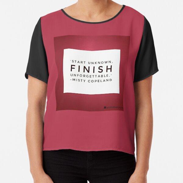 Start unknown, finish unforgettable. - Misty Copeland Chiffon Top