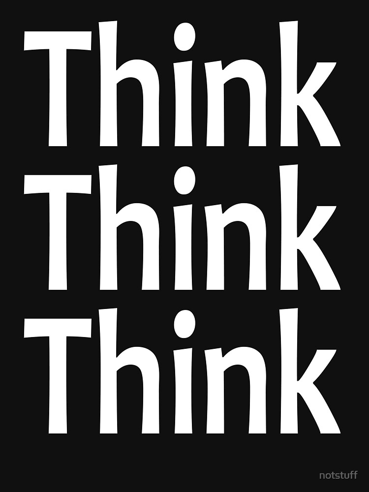 Think, Think, Think - Think Again - Alcoholics Anonymous Saying by notstuff