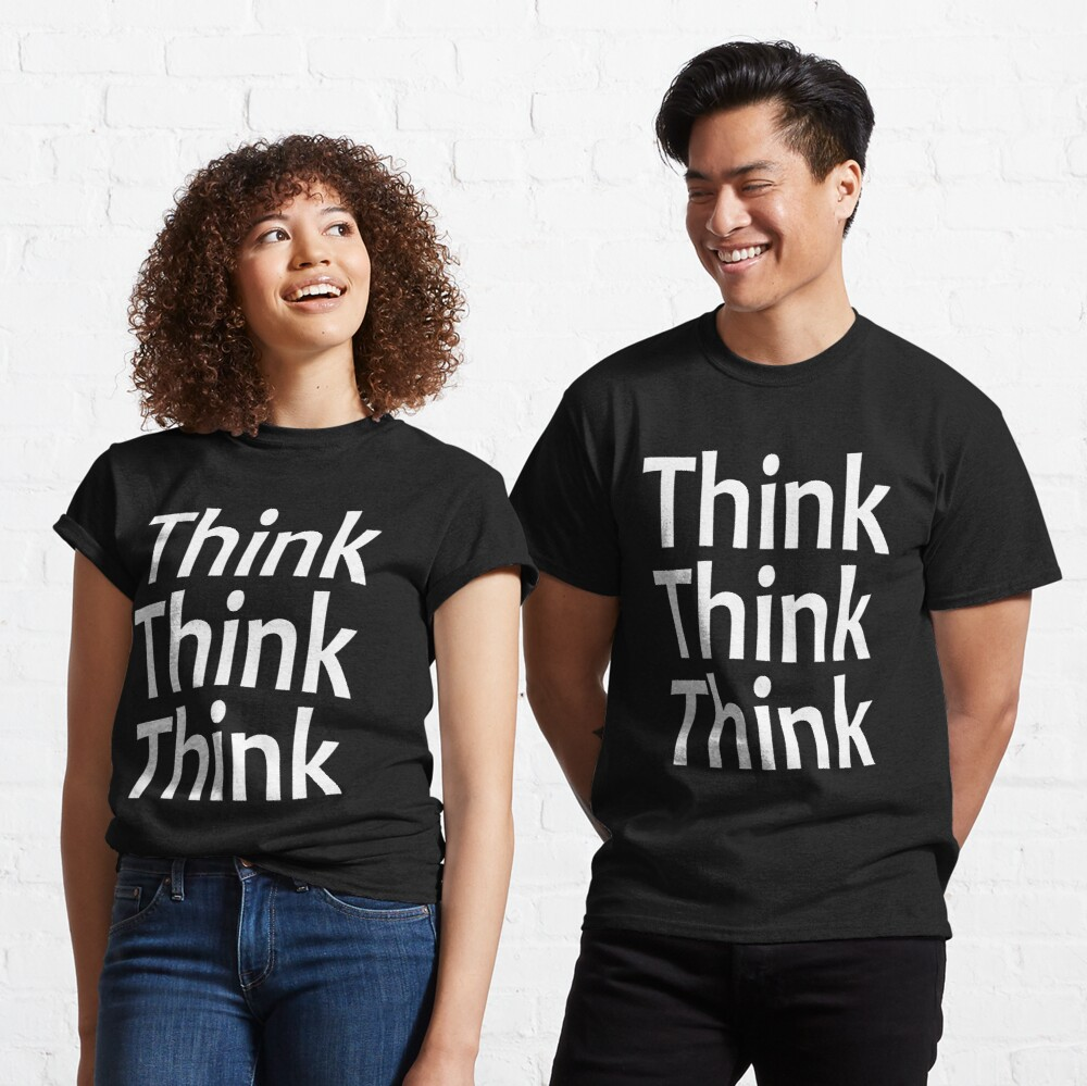 Think, Think, Think - Think Again - Alcoholics Anonymous Saying Classic T-Shirt