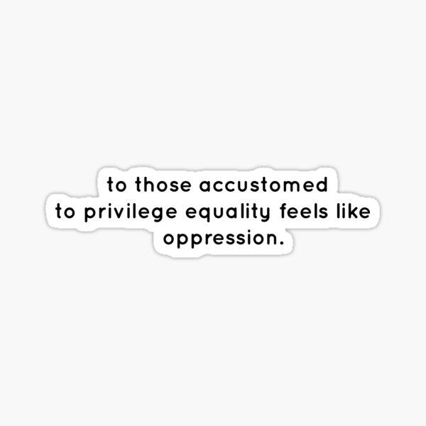 To Those Accustomed To Privilege Equality Feels Like Oppression Ruth Bader Ginsburg Sticker