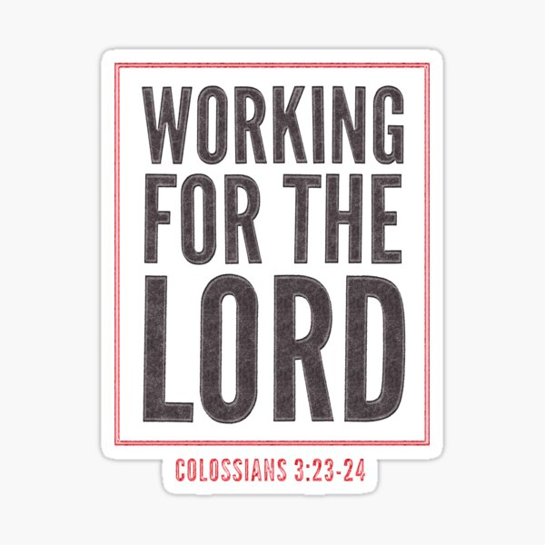 Working for the Lord - Colossians 3:23-24 Sticker