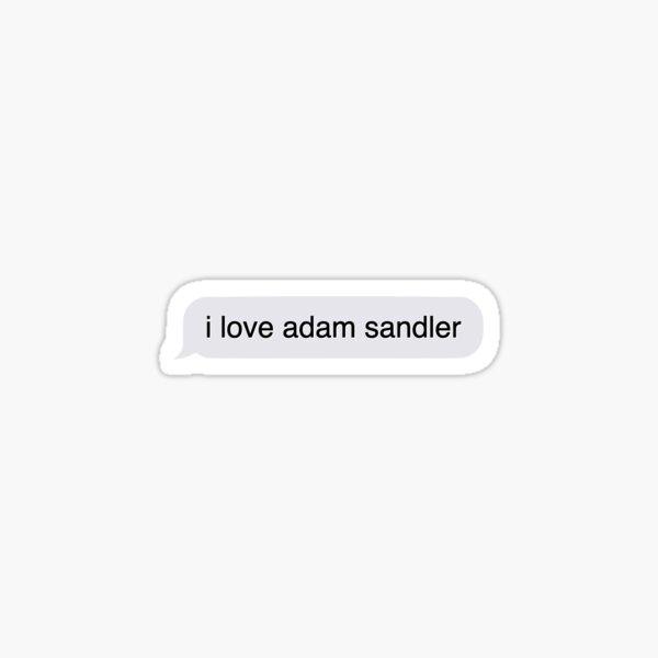 I love Adam Sandler Glossy Sticker