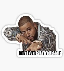 "Dj Khaled - ""Don't ever play yourself"" Sticker"