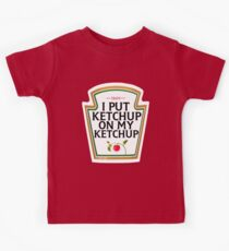 I put ketchup on my ketchup Kids T-Shirt