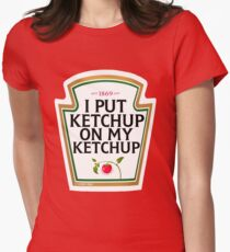 I put ketchup on my ketchup Women's Fitted T-Shirt