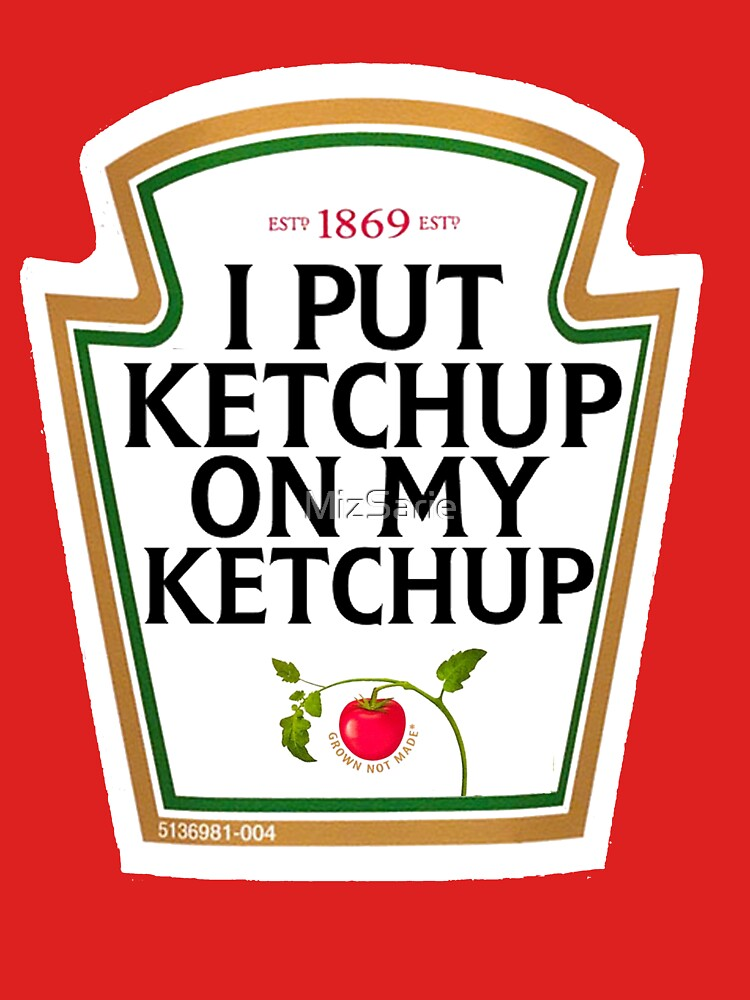 I put ketchup on my ketchup by MizSarie