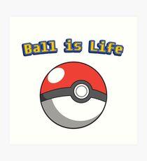 Ball is Life - Pokeball Art Print