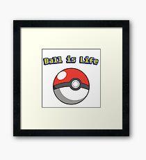 Ball is Life - Pokeball Framed Print