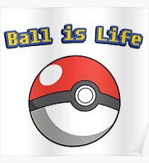 Ball is Life - Pokeball Poster