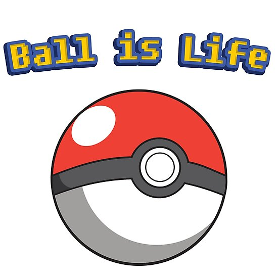 Ball is Life - Pokeball by papabaird