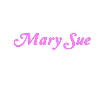 Be The Mary Sue (Script) by HouseToAstonish
