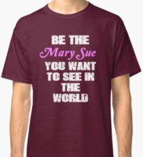 Be The Mary Sue (Script) Classic T-Shirt
