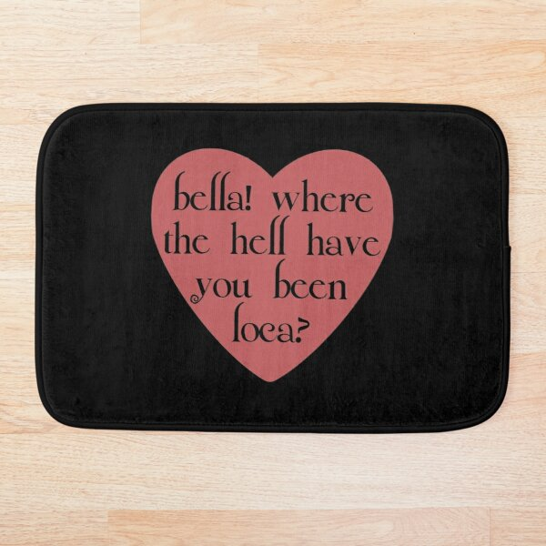 bella! where the hell have you been loca? Bath Mat