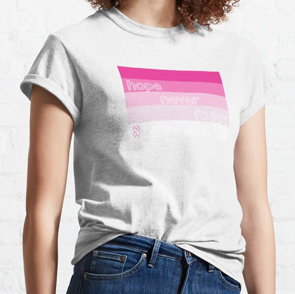 HOPE NEVER FADES - honoring those who have fought and/or are fighting breast cancer  Classic T-Shirt
