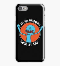 HI! I'M MR MEESEEKS! LOOK AT ME! iPhone Case/Skin