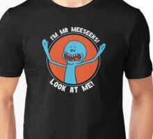 HI! I'M MR MEESEEKS! LOOK AT ME! Unisex T-Shirt