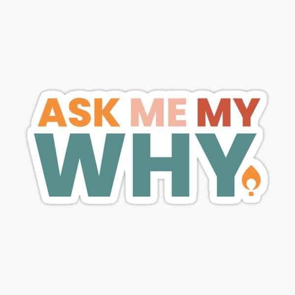 Ask Me My Why Sticker