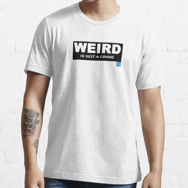 Weird is not a Crime T shirt Essential T-Shirt