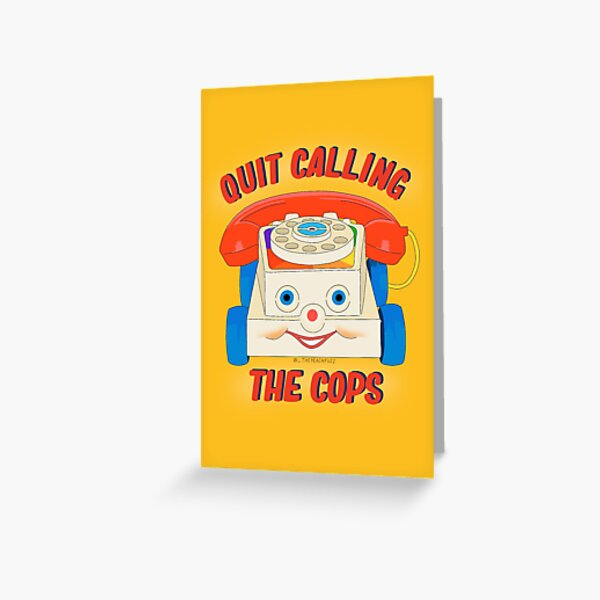 Quit Calling The Cops - The Peach Fuzz Greeting Card
