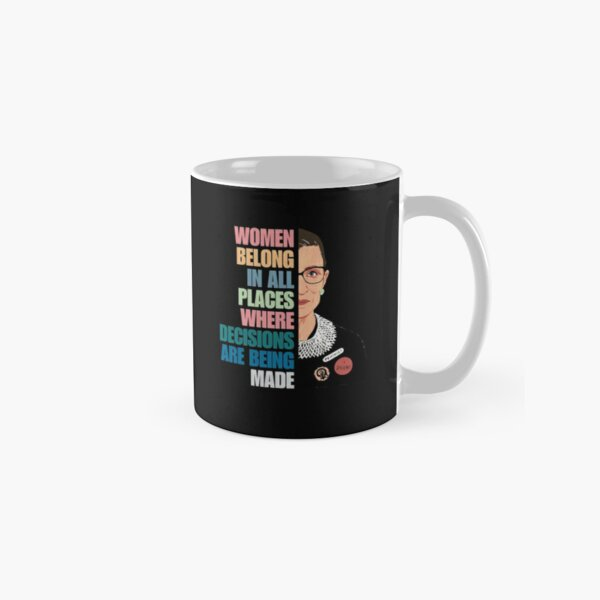 women belong in all places where decisions are being made Classic Mug