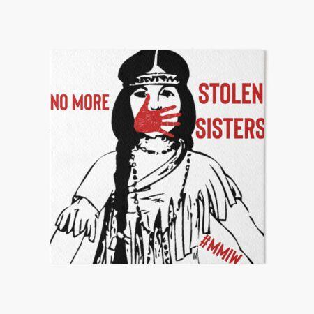 No more stolen sisters - MMIW Art Board Print