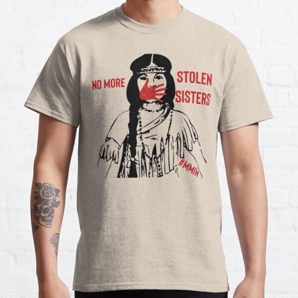 No more stolen sisters - MMIW Classic T-Shirt