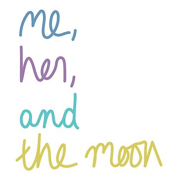 """me, her, and the moon"" Lyric Design by tayrecky"