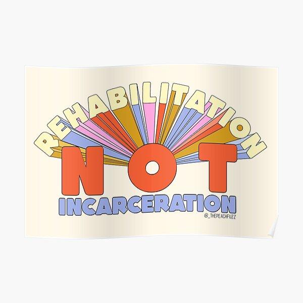 Rehabilitation Not Incarceration - The Peach Fuzz Poster