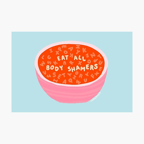 Eat All Body Shamers - Alphabet Soup Messages - The Peach Fuzz Photographic Print