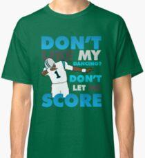 Don't like my dancing? Classic T-Shirt