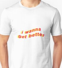 i wanna get better Unisex T-Shirt