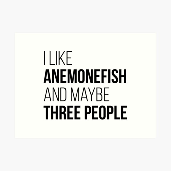 I Like Anemonefish And Maybe Three People Art Print