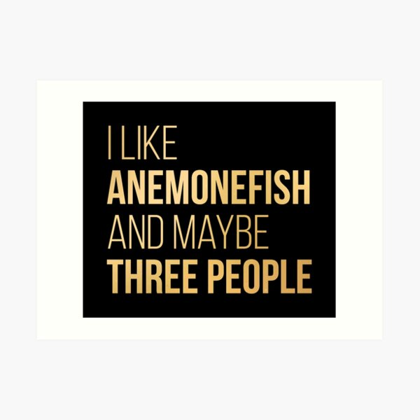 I Like Anemonefish And Maybe Three People in Gold Art Print